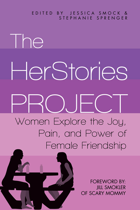 The HerStories Project: Women Explore the Joy, Pain, and Power of Female Friendship