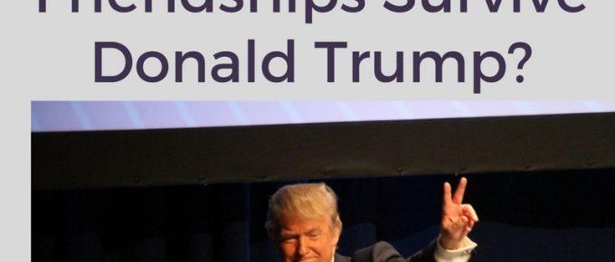 lose friends over Trump
