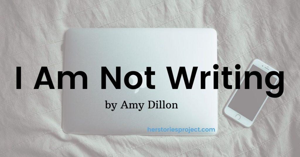 I am not writing