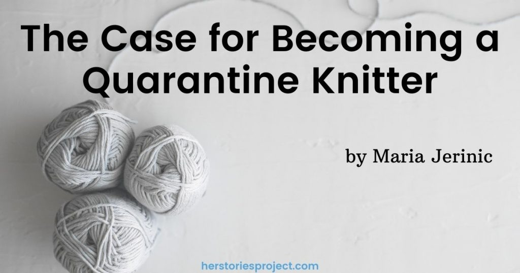 the case for becoming a quarantine knitter